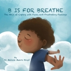 B is for Breathe: The ABCs of Coping with Fussy and Frustrating Feelings Cover Image