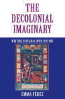 The Decolonial Imaginary: Writing Chicanas Into History (Theories of Representation and Difference) Cover Image