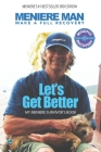 Meniere Man. Let's Get Better.: Make A Full Recovery. My Meniere Survivor's Book Cover Image