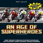 An Age of Superheroes: Ridin' Sideways through GP Racing's Golden Age with Schwantz, Rainey, Doohan, Lawson & Gardner Cover Image