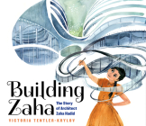 Building Zaha: The Story of Architect Zaha Hadid Cover Image