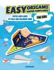 Easy Origami Paper Airplanes for Kids: Paper Airplanes To Fold And Coloring Book Ages 3-5, 6-8, 9-12 Cover Image