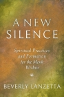 A New Silence: Spiritual Practices and Formation for the Monk Within Cover Image