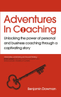 Adventures in Coaching: Unlocking the power of personal and business coaching through a captivating story Cover Image