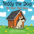 Teddy the Dog: Be Your Own Dog Cover Image