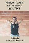 Weight Loss Kettlebell Routine: Full Body Kettlebell Workout: Kettlebell Swing Cover Image