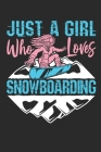Just A Girl Who Loves Snowboarding: Snowboarding Journal, Blank Paperback Notebook to write in, Snowboarder Gift, 150 pages, college ruled Cover Image