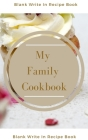 My Family Cookbook - Blank Write In Recipe Book - Includes Sections For Ingredients Directions And Prep Time. Cover Image