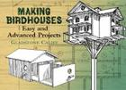 Making Birdhouses: Easy and Advanced Projects (Dover Books on Woodworking & Carving) Cover Image