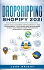 Dropshipping Shopify 2021: Create your E-commerce Empire earning at least $30.000/month - The Ultimate Step-by-Step Guide to Build Your Passive I Cover Image