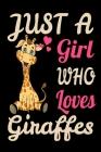 Just A Girl Who Loves Giraffes Cute Giraffe Safari Journal. Cute Giraffe Zoo Keeper Giraffe Lovers NotBook: 120 6x9 Cover Image