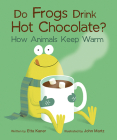 Do Frogs Drink Hot Chocolate?: How Animals Keep Warm Cover Image
