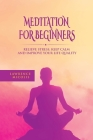 Meditation For Beginners: Relieve Stress, Keep Calm and Improve Your Life Quality Cover Image