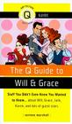 The Q Guide to Will and Grace: Stuff You Didn't Even Know You Wanted to Know...about Will, Grace, Jack, Karen, and lots of guest Cover Image