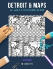 Detroit & Maps: AN ADULT COLORING BOOK: Detroit & Maps - 2 Coloring Books In 1 Cover Image
