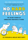 No Hard Feelings: The Secret Power of Embracing Emotions at Work Cover Image