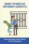 Short Stories Of Different Convicts: Strong Warnings About Effects Of Poor Decisions: The Powerful Insight Of Prison Cover Image