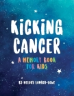 Kicking Cancer: A Memory Book for Kids Cover Image