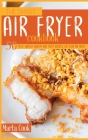 The Smart Air Fryer Cookbook: 50 Most Wanted Healthy And Tasty Recipes For Your Air Fryer Cover Image
