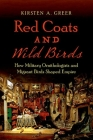 Red Coats and Wild Birds: How Military Ornithologists and Migrant Birds Shaped Empire (Flows) Cover Image