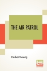 The Air Patrol: A Story Of The North-West Frontier Cover Image