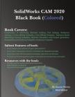SolidWorks CAM 2020 Black Book (Colored) Cover Image