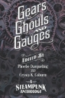 Gears, Ghouls, and Gauges: A Steampunk Anthology (Second Edition) Cover Image