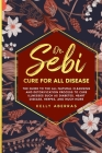 Dr. Sebi Cure for All Disease: The Guide to the All-Natural Cleansing and Detoxification Process to Cure Illnesses Such as Diabetes, Heart Disease, H Cover Image
