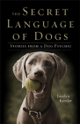 The Secret Language of Dogs: Stories From a Dog Psychic Cover Image