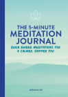 The 5-Minute Meditation Journal: Quick Guided Meditations for a Calmer, Happier You Cover Image