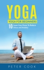 Yoga: Yoga For Beginners - 10 Super Easy Poses To Reduce Stress and Anxiety Cover Image