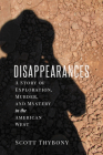 The Disappearances: A Story of Exploration, Murder, and Mystery in the American West Cover Image