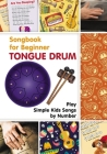 Tongue Drum Songbook for Beginner: Play Simple Kids Songs by Number Cover Image