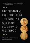 Dictionary of the Old Testament: Wisdom, Poetry & Writings: A Compendium of Contemporary Biblical Scholarship (IVP Bible Dictionary) Cover Image