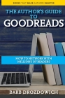 An Author's Guide to Goodreads: How to Network with Millions of Readers Cover Image