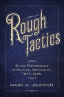Rough Tactics: Black Performance in Political Spectacles, 1877-1932 Cover Image