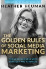 The Golden Rules of Social Media Marketing: Thrive in Business with Strategy and Kindness Cover Image