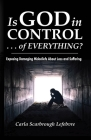 Is God in Control . . . of Everything?: Exposing Damaging Misbeliefs About Loss and Suffering Cover Image