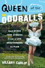 Queen of the Oddballs: And Other True Stories from a Life Unaccording to Plan Cover Image