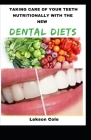 Taking Care Of Your Teeth Nutritionally With The New Dental Diets Cover Image