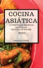 Cocina Asiática 2021 (Asian Recipes 2021 Spanish Edition): Auténticas Recetas Asiáticas Fáciles de Hacer Cover Image