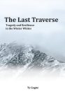 The Last Traverse; Tragedy and Resilience in the Winter Whites Cover Image