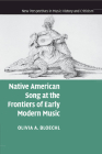 Native American Song at the Frontiers of Early Modern Music (New Perspectives in Music History and Criticism #17) Cover Image