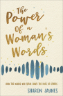 The Power of a Woman's Words: How the Words You Speak Shape the Lives of Others Cover Image