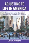 Adjusting to Life in America: The Ultimate Guide: What You Need to Know Cover Image