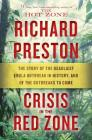 Crisis in the Red Zone: The Story of the Deadliest Ebola Outbreak in History, and of the Outbreaks to Come Cover Image