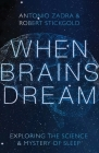 When Brains Dream: Exploring the Science and Mystery of Sleep Cover Image
