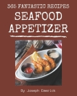 365 Fantastic Seafood Appetizer Recipes: A Must-have Seafood Appetizer Cookbook for Everyone Cover Image
