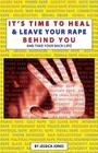 It's Time To Heal & Leave Your Rape Behind You: And Take Back Your Life Cover Image