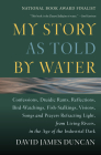 My Story as Told by Water: Confessions, Druidic Rants, Reflections, Bird-Watchings, Fish-Stalkings, Visions, Songs and Prayers Refracting Light, Cover Image